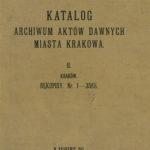 Katalog Archiwum Aktów Dawnych Miasta Krakowa, t. II, Rękopisy, Kraków 1915